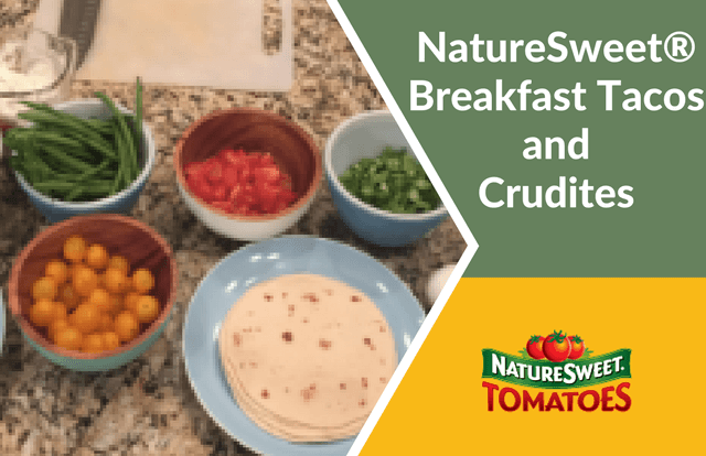NatureSweet® Breakfast Tacos and Crudities