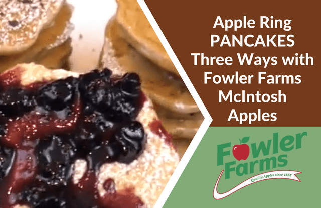 APPLE RING PANCAKES - 3 WAYS WITH FOWLER FARMS McINTOSH APPLES