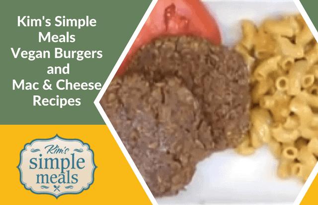 Kim's Simple Meals- Vegan Burgers and Mac & Cheese Recipes
