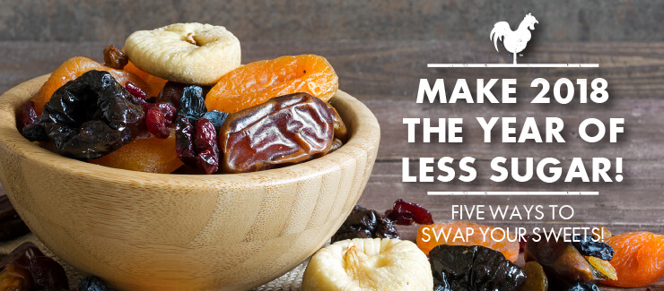 MAKE 2018 THE YEAR OF LESS SUGAR! FIVE WAYS TO SWAP YOUR SWEETS
