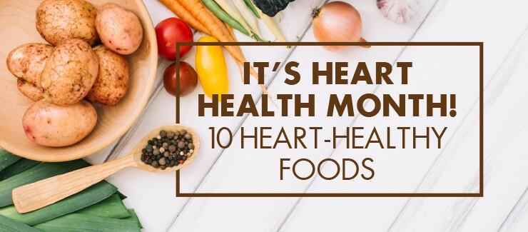 Heart Health Awareness Month - 10 Foods to Help!