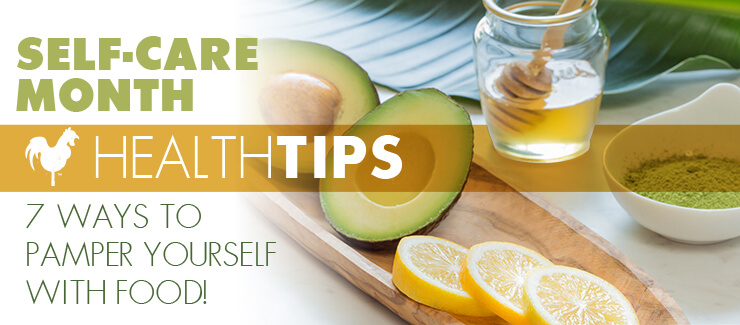 It's Self-Care Month! 7 Ways to Pamper Yourself with Food!