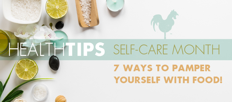 September is Self-Care Month! 7 Ways to Pamper Yourself with Food!