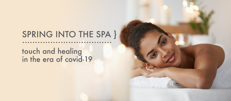 Spring Into the SPA: Touch & Healing During Covid-19