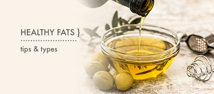 HEALTHY FATS: Tips & Types!