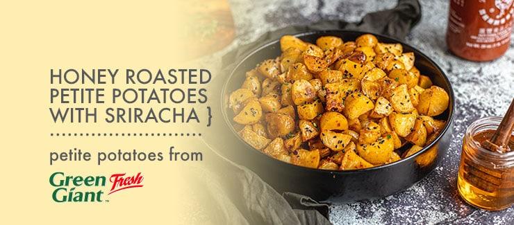 Honey Roasted Petite Potatoes with Sriracha
