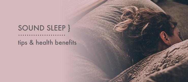 GET A SOUND SLEEP! TIPS & HEALTH BENEFITS